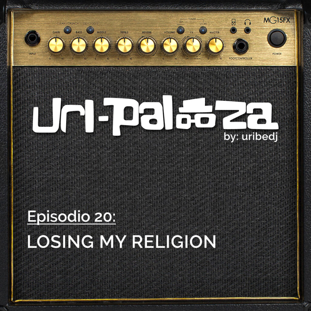 Ep 20 Losing My Religion Uribe Dj